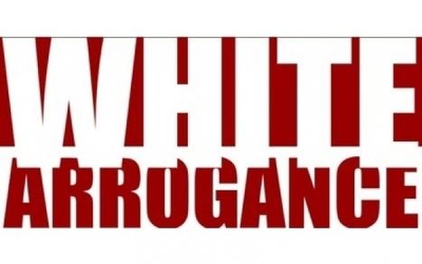 White arrogance | Web for No profit | Scoop.it