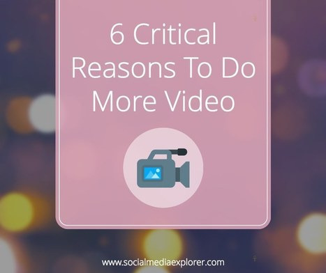 6 Critical Reasons to Do More Video - Social Media Explorer | Social Media and Digital Publishing | Scoop.it
