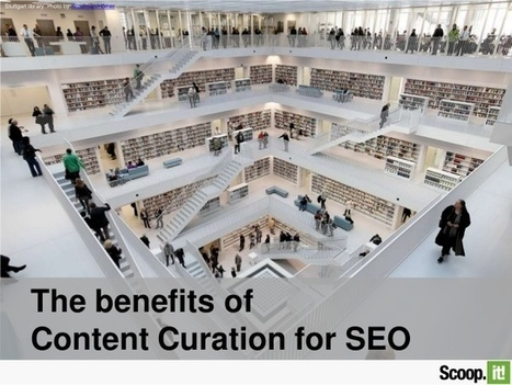 The Benefits of Content Curation for SEO | All About The Content | Scoop.it
