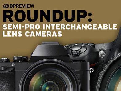 2016 Roundup: Semi-Pro Interchangeable Lens Cameras   Amateur Photographer   Scoop.it