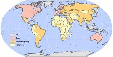 World Systems Theory Map (Core-Semi-Periphery Model) | Walkerteach Geo | Scoop.it