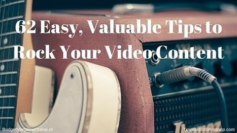 62 Easy, Valuable Tips to Rock Your Video Content | BudgetVertalingOnline | My blogs on translations, (content) marketing, entrepreneurship, social media, branding, crowdfunding and circular economy | Scoop.it