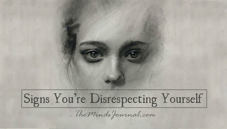 12 Signs You're Disrespecting Yourself (and How to Stop) - The Minds Journal | Positive futures | Scoop.it