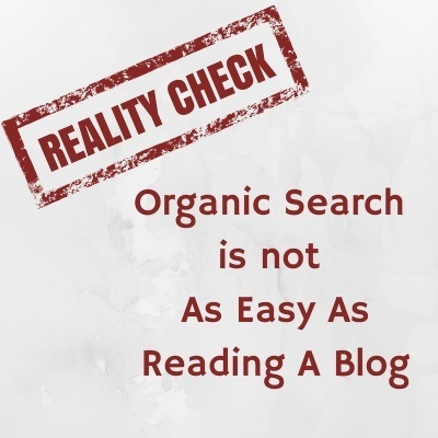 Organic Search is Not As Easy As Reading A Blog | SEO and Internet Marketing | Scoop.it