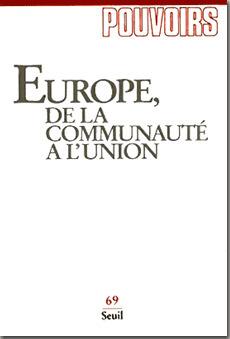 Pouvoirs n°69 - Europe, de la Communauté à l'Union | Union Européenne, une construction dans la tourmente | Scoop.it
