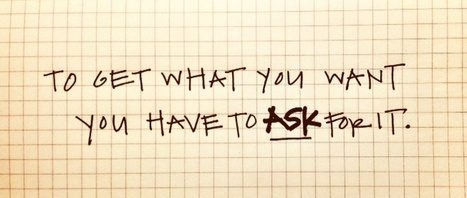 The art of asking: 21 ways to ask for what you want and get it. | Interesting Reading | Scoop.it