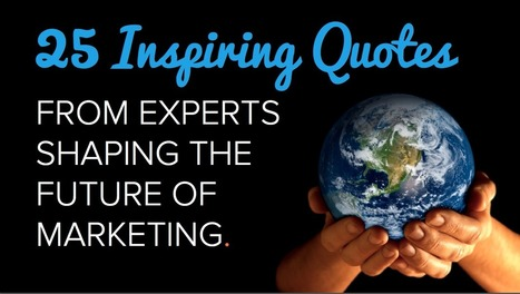 "25 Inspiring Quotes From Experts Shaping the Future of Marketing [SlideShare] | ""Social Media"" 