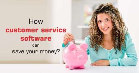 4 Ways Your Customer Service Software Can Save Your Company Money | Online Help Desk Software | Scoop.it
