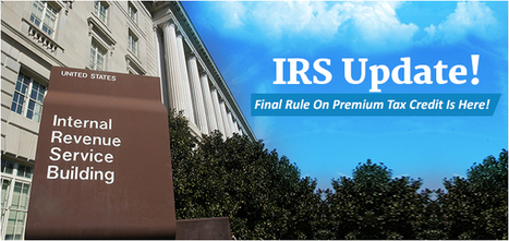IRS Clarifies Premium Tax Credit Regulations! Make Sure You Are Updated!   Employee Benefits Administration   Scoop.it