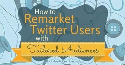 How to Remarket Twitter Users With Tailored Audiences | Public Relations & Social Media Insight | Scoop.it