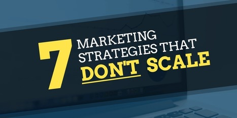 7 Marketing Strategies That Don't Scale (But We Did Them Anyways) | Competitive Edge | Scoop.it