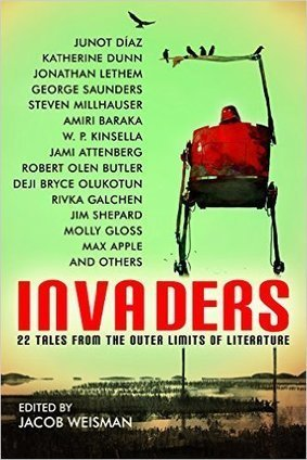 Short Story Anthology: 'Invaders: 22 Tales from the Outer Limits of Literature' edited by Jacob Weisman | Writers & Books | Scoop.it