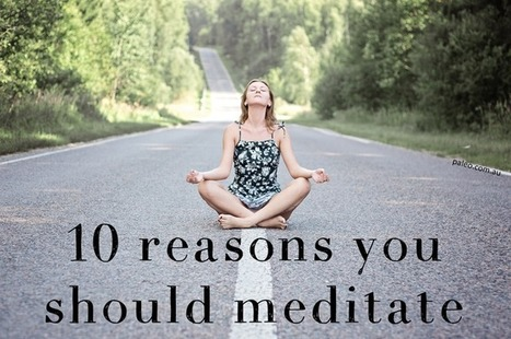10 Reasons You Should Try Meditation | wellness | Scoop.it