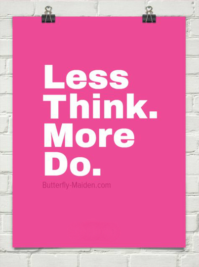 Progress Requires More Doing Less Thinking | Butterfly Maiden | The Butterfly Maiden Project | Scoop.it