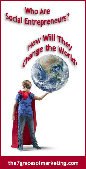 Who Are Social Entrepreneurs? How Will They Change the World? | Paradigm Shifts - JS | Scoop.it