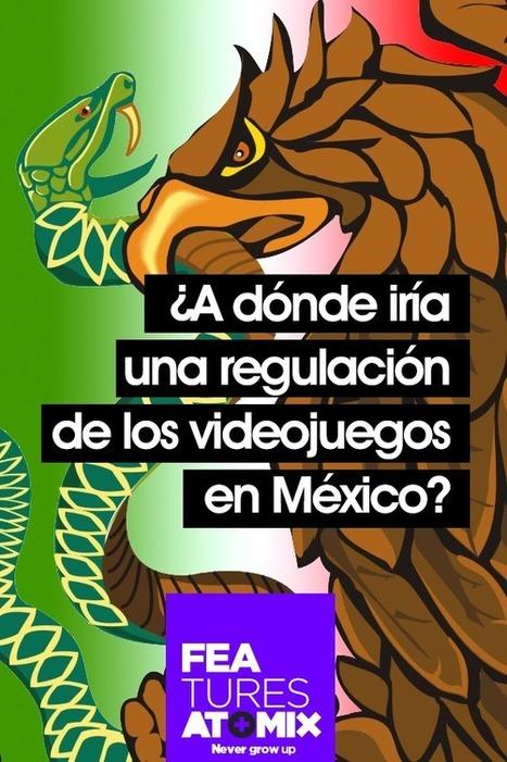 ¿A dónde iría una regulación de los videojuegos en México? | Atomix | E-Learning | Scoop.it
