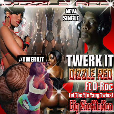 "Dizzle RED ft D-Roc (of the YinYangTwins) ""TWERK IT' #OoooHGirlDoItAgain #BigShotNation 