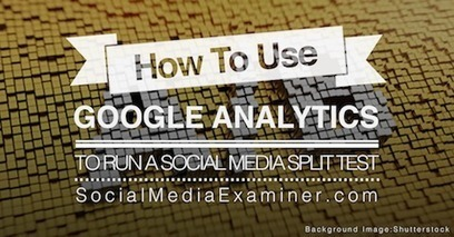 How to Use Google Analytics to Run a Social Media Split Test | Google Analytics Tips & Updates | Scoop.it
