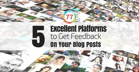 5 Excellent Platforms To Get Feedback On Your Blog Posts | Digital Brand Marketing | Scoop.it