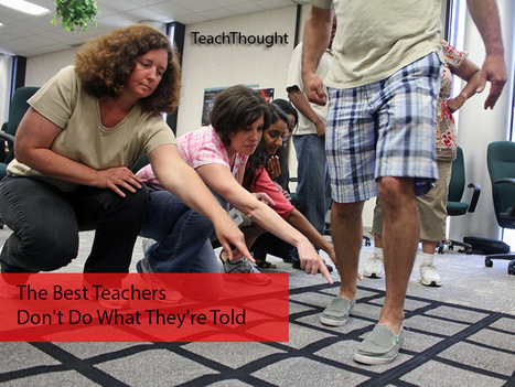 The Best Teachers Don't Do What They're Told | TeachThought | Scoop.it