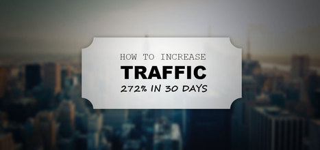 Content Marketing Case Study: How To Increase Traffic 272% In 30 Days (Without Spending A Penny) | digital marketing strategy | Scoop.it