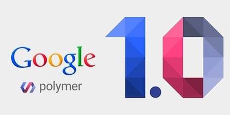 Google Polymer 1.0: Creating Interoperable Web Components | The Programmer's World | Android - Apple World | Scoop.it