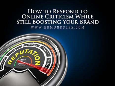 How to Respond to Online Criticism While Still Boosting Your Brand - Edmund Lee | Social Media Strategist | Social Media Coaching | Social Media Training | EdmundSLee.com | Social Media Tips n Tricks | Scoop.it