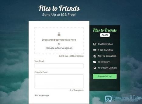 Files To Friends : un nouveau service en ligne pour envoyer des fichiers volumineux jusqu'à 1 Go   François MAGNAN  Formateur Consultant   Scoop.it