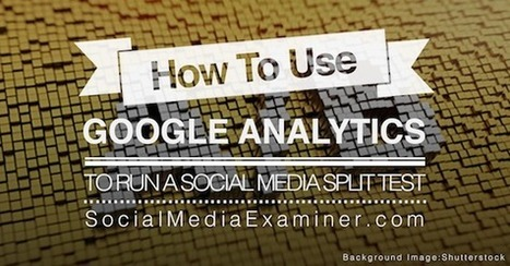 How to Use Google Analytics to Run a Social Media Split Test | | Online Marketing Guide | Scoop.it