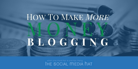 How To Make More Money Blogging | The Content Marketing Hat | Scoop.it