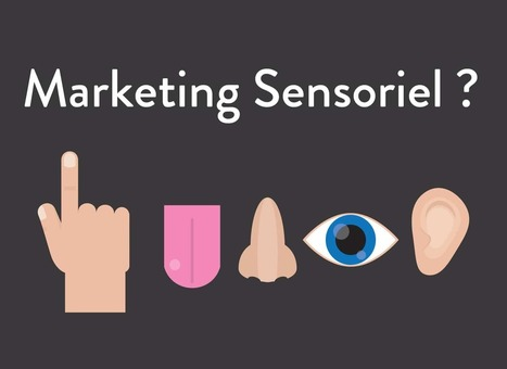Le marketing sensoriel, le marketing de vos 5 sens | Digitalement Vôtre | Scoop.it