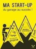 Ma Start-up : du garage au succès ! « le livre... » - Agora Entreprise | Bruno ROUSSET - Réflexions sur l'entreprise en France | Scoop.it