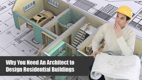 Why You Need An Architect to Design Residential Buildings..! | Architecture Engineering & Construction (AEC) | Scoop.it
