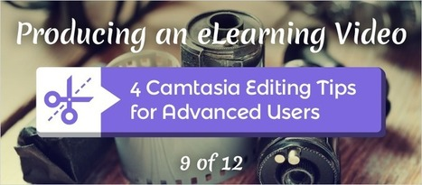4 Camtasia Editing Tips For Advanced Users - eLearning Brothers | eLearning Tips | Scoop.it