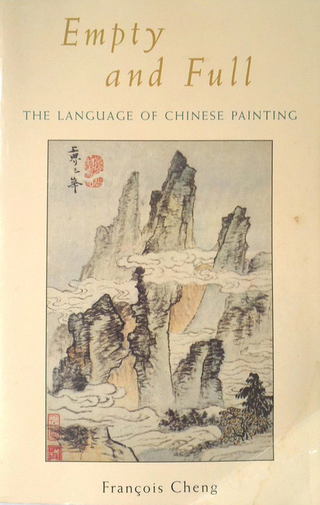 François Cheng: Empty and Full: The Language of Chinese Painting (1979–) — Monoskop Log | Research_topic | Scoop.it