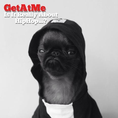 GetAtMe- Is It really about hiphop?  ...#ItsAboutTheMusic | Lets Be Social | Scoop.it