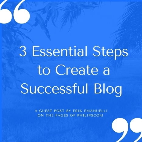 3 Essential steps to create a successful blog Guest Post By Erik Emanuelli   writing   Scoop.it