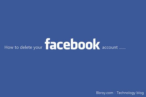 How to delete your Facebook account   Bbroy   Scoop.it