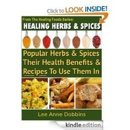 Amazon.com: Healing Herbs & Spices : Health Benefits of Popular Herbs & Spices Plus Over 70 Recipes To Use Them In (Healing Foods Series) eBook: Lee Anne Dobbins: Kindle Store | Healing Foods | Scoop.it