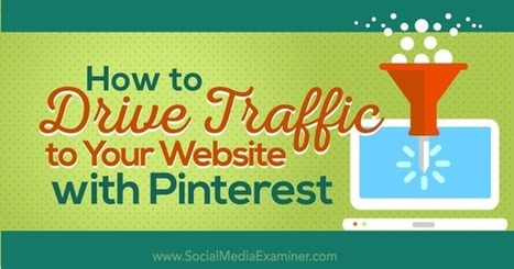 How to Drive Traffic to Your Website With Pinterest : Social Media Examiner | Pinterest for Business | Scoop.it