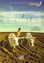 Trade and Environment Review 2013 - Wake up before it is too late: Make agriculture truly sustainable now for food security in a changing climate | ReliefWeb | Sustain Our Earth | Scoop.it