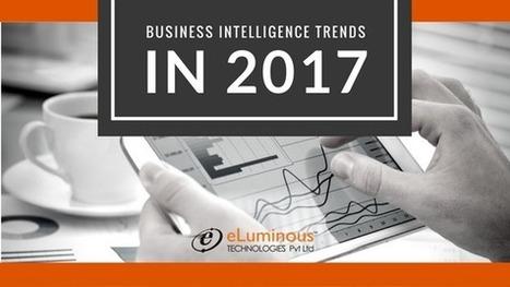 Business Intelligence in 2017   eLuminous Technologies   PHP development Company   Scoop.it