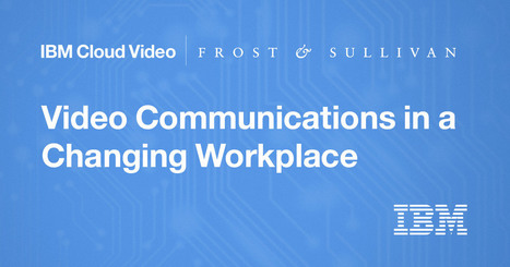 Video Communications in a Changing Workplace | Cloud News of the day | Scoop.it