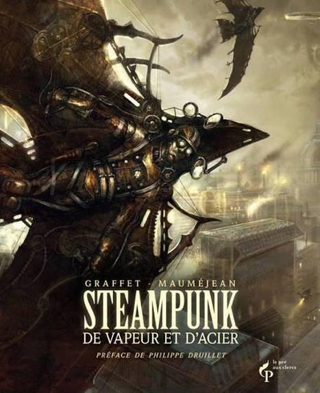 """Steampunk Tendencies   Steampunk """"De vapeur et D'acier"""" D.Graffet et X.Mauméjean   Just Put Some Gears on It   Scoop.it"""