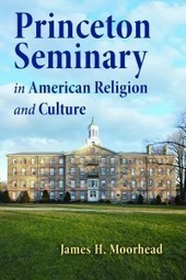 Princeton Seminary in American Religion and Culture - Patheos (blog) | Religion and Public Discourse | Scoop.it