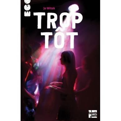 Trop tôt - Jo Witek - Editions Talents hauts | nouveautés au lycée | Scoop.it
