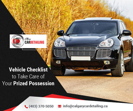 Vehicle Checklist to Take Care of Your Prized Possession | Calgary Car Detailing – Home of Premium Auto Detailing Services | Scoop.it