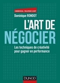 L'art de négocier : les techniques de créativité pour gagner en performance / Dominique Rondot, Dunod, 2016 | Bibliothèque de l'Ecole des Ponts ParisTech | Scoop.it