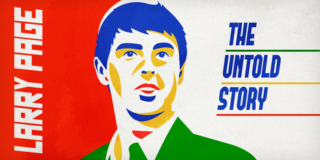 The Untold Story Of Larry Page's Incredible Comeback | Inside Google | Scoop.it