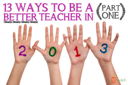 13 Ways To Be A Better Teacher In 2013 (Part One) | My connected Learning | Scoop.it